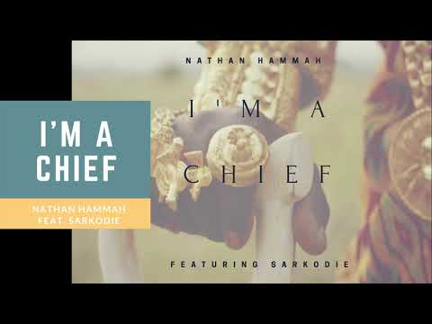 Nathan Hammah - I'm A Chief Feat. Sarkodie
