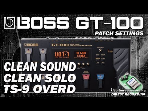 BOSS GT-100 Clean sound, Clean Solo (CTL) and Ts-9 Overdrive (Loop Pedal) PATCH SETTINGS.