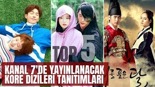 KANAL 7'DE YAYINLANACAK KORE DİZİLERİ (TOP5)