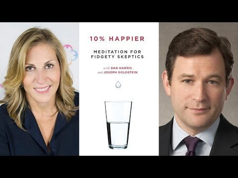 Dan Harris About 10% Happier: Meditation for Fidgety Skeptics
