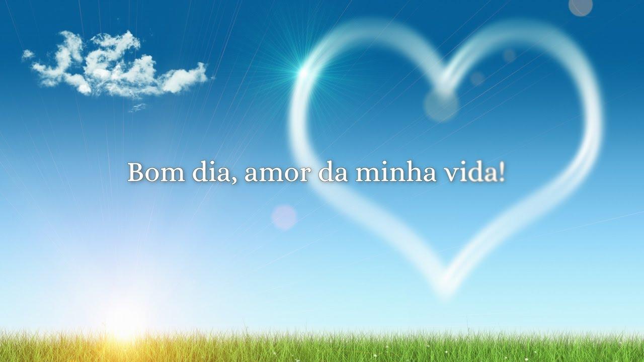 Beleza Da Vida Bom Dia: Amor Da Minha Vida, Tenha Um Bom Dia