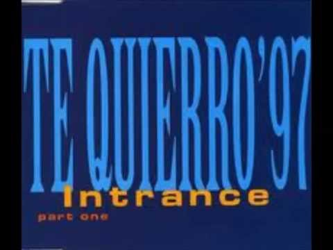 Intrance - Te Quierro '97 Part One (Intrance Remix)