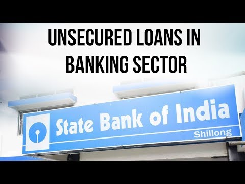 Unsecured Loans in Banking sector, Rise in Non Performing Assets in PSBs, Current Affairs 2018