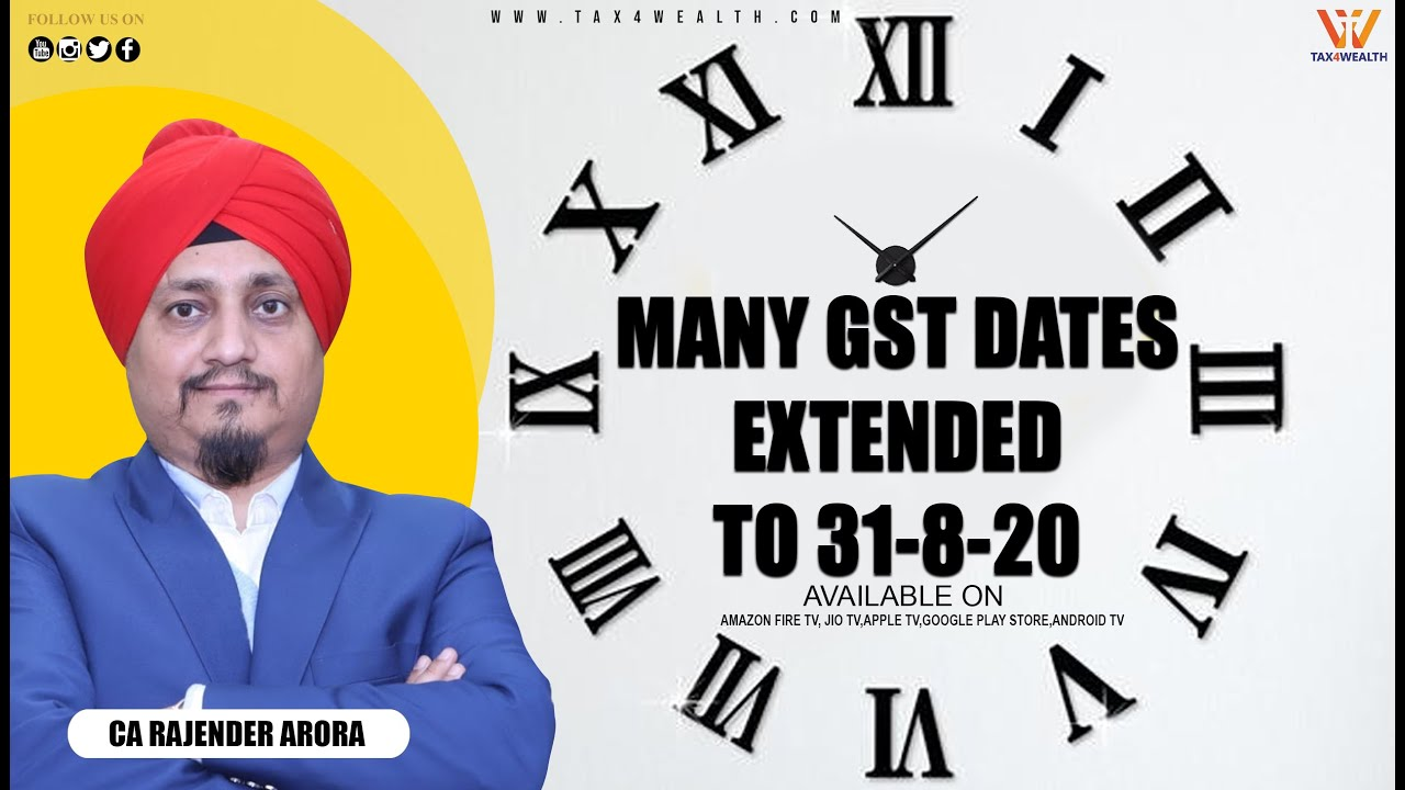 Many GST Dates extended to 31-08-20 with CA Rajender Arora
