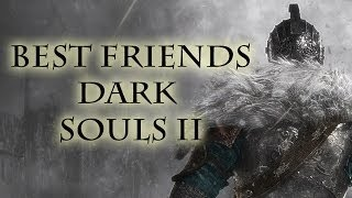 Super Best Friends VS Dark Souls 2