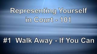 Representing Yourself in Court 101 - Walk Away If You Can
