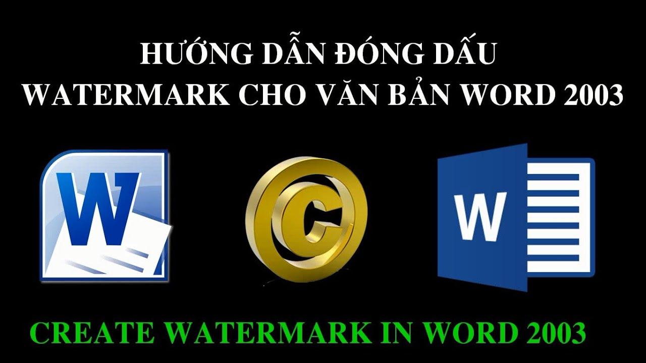 Hướng dẫn tạo đóng dấu Watermark trong word 2003