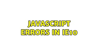 JavaScript errors in IE10