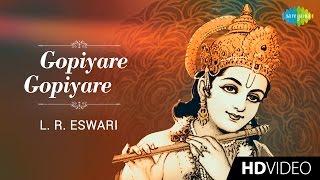 Gopiyare Gopiyare | கோபியரே கோபியரே | Tamil Devotional Video Song | L. R. Eswari | Krishnan Songs