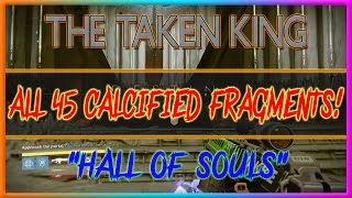 Destiny The Taken King All Hall Of Souls Calcified Fragments (All 45 Calcified Fragments)