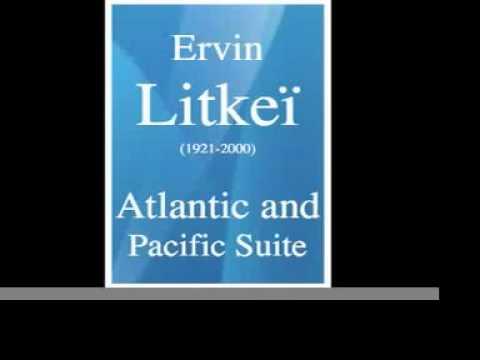 Ervin Litkeï (1921-2000) : Atlantic and Pacific Suite (1980's ?)