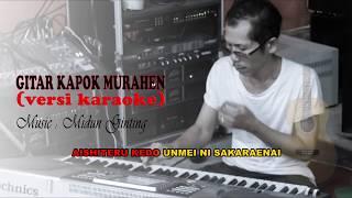 Gitar Kapok Murahen (VERSI KARAOKE) | Music : Midun Ginting