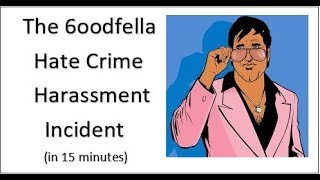 The 6oodfella Hate Crime Harassment Incident (in 15 minutes)