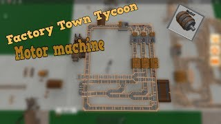 Roblox factory town tycoon | Motor machine