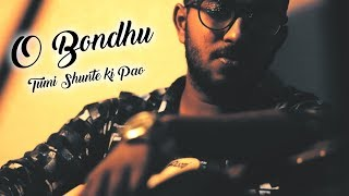 O Bondhu Tumi Shunte Ki Pao - Santanu Dey Sarkar Mp3 Song Download