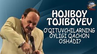Hojiboy Tojiboy - O`qituvchilarning oyligi qachon oshadi?