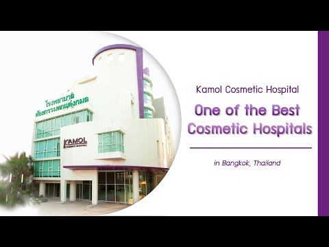 """""""Kamol Cosmetic Hospital"""" One of the Best Cosmetic Hospitals in Bangkok, Thailand"""