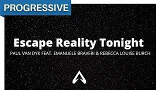 Paul van Dyk feat. Emanuele Braveri & Rebecca Louise Burch - Escape Reality Tonight