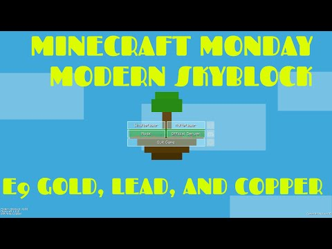 Minecraft Monday: Modern Skyblock: E9 Lead, Gold, and Copper