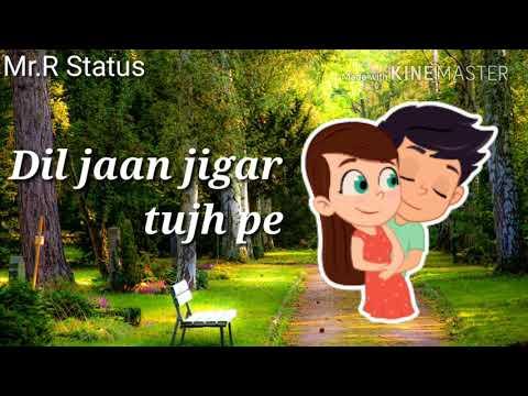 New WhatsApp status ll Dil Jane Jigar tujhpe nishar Kiya hai ll best video