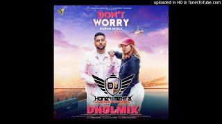 Don't Worry Remix ( DHOLMIX ) - Karan Aujla - Ft - Dj Honey Mehra | latest punjabi song 2018