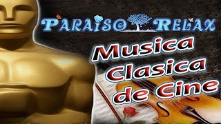 CLASICA DE CINE RELAJANTE NEW, MUSICA CLASICA RELAX, RELAJANTE, RELAXING MUSIC