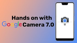 Google Camera 7.0 Leaked from the Google Pixel 4!