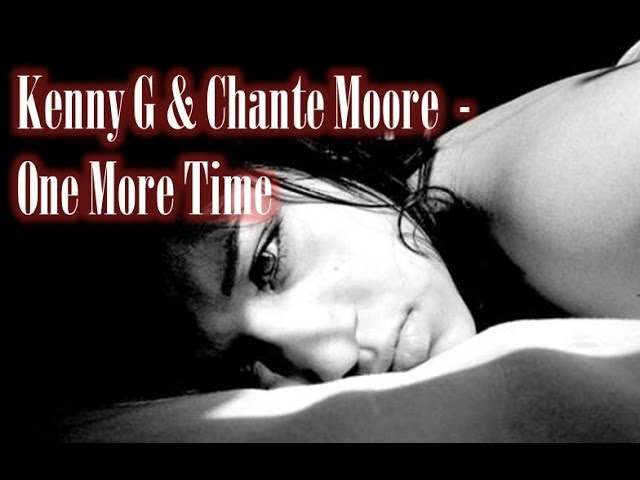 Kenny G & Chante Moore  - One More Time