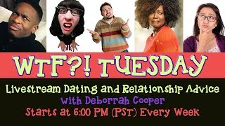 WTF!? TUESDAY Wild Dating Relationship Advice Questions & Answers