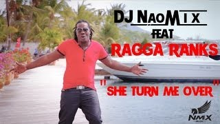 DJ NaoMiX  Ft. Ragga Ranks - She Turn Me Over (Clip Officiel)