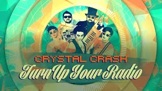 Crystal Crash - Turn Up Your Radio
