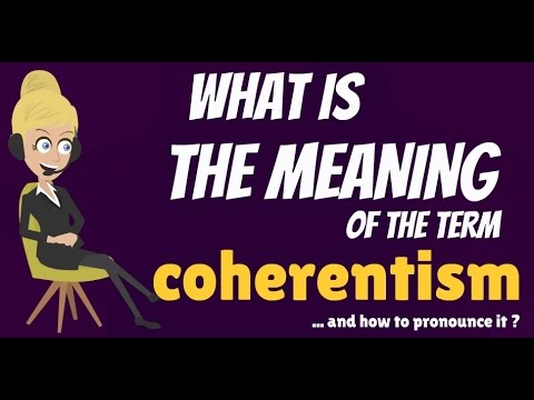 What is COHERENTISM? What does COHERENTISM mean? COHERENTISM meaning, definition & explanation