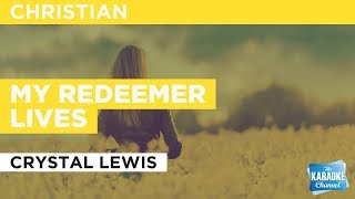 "My Redeemer Lives in the Style of ""Crystal Lewis"" with lyrics (no lead vocal)"