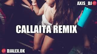 CALLAITA REMIX - BAD BUNNY ✘ DJ ALEX ✘ AXIS DJ [FIESTERO REMIX]