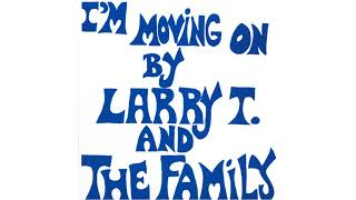 I'm Moving On - Larry T. And The Family [1980 Funk/Soul]