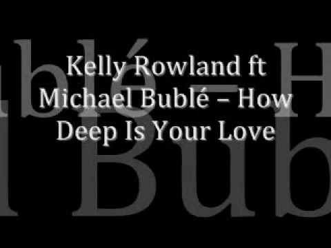BRAND NEW EXCLUSIVE !! Kelly Rowland ft Michael Bublé  How Deep Is Your Love