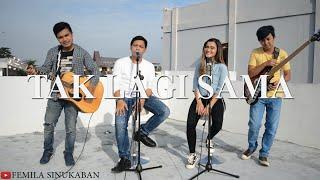 Tak Lagi Sama - NOAH (Cover by Femila Sinukaban N Friends)