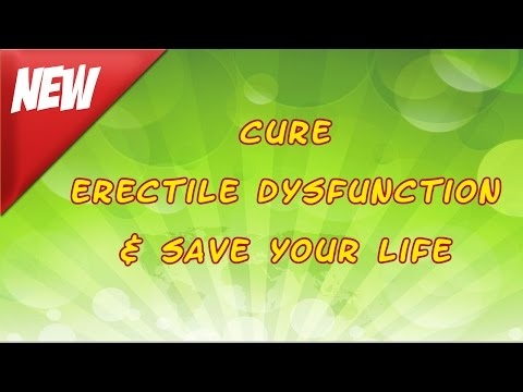 Cure Erectile Dysfunction and Save Your Life