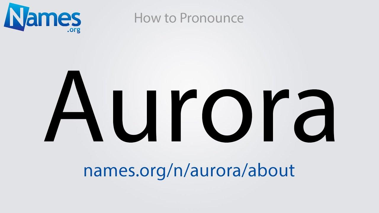 How to Pronounce Aurora