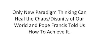 Only New Paradigm Thinking Can Heal The Chaos/Disunity of Our World