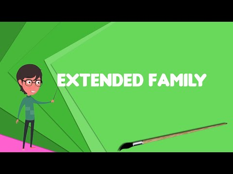 What is Extended family? Explain Extended family, Define Extended family, Meaning of Extended family