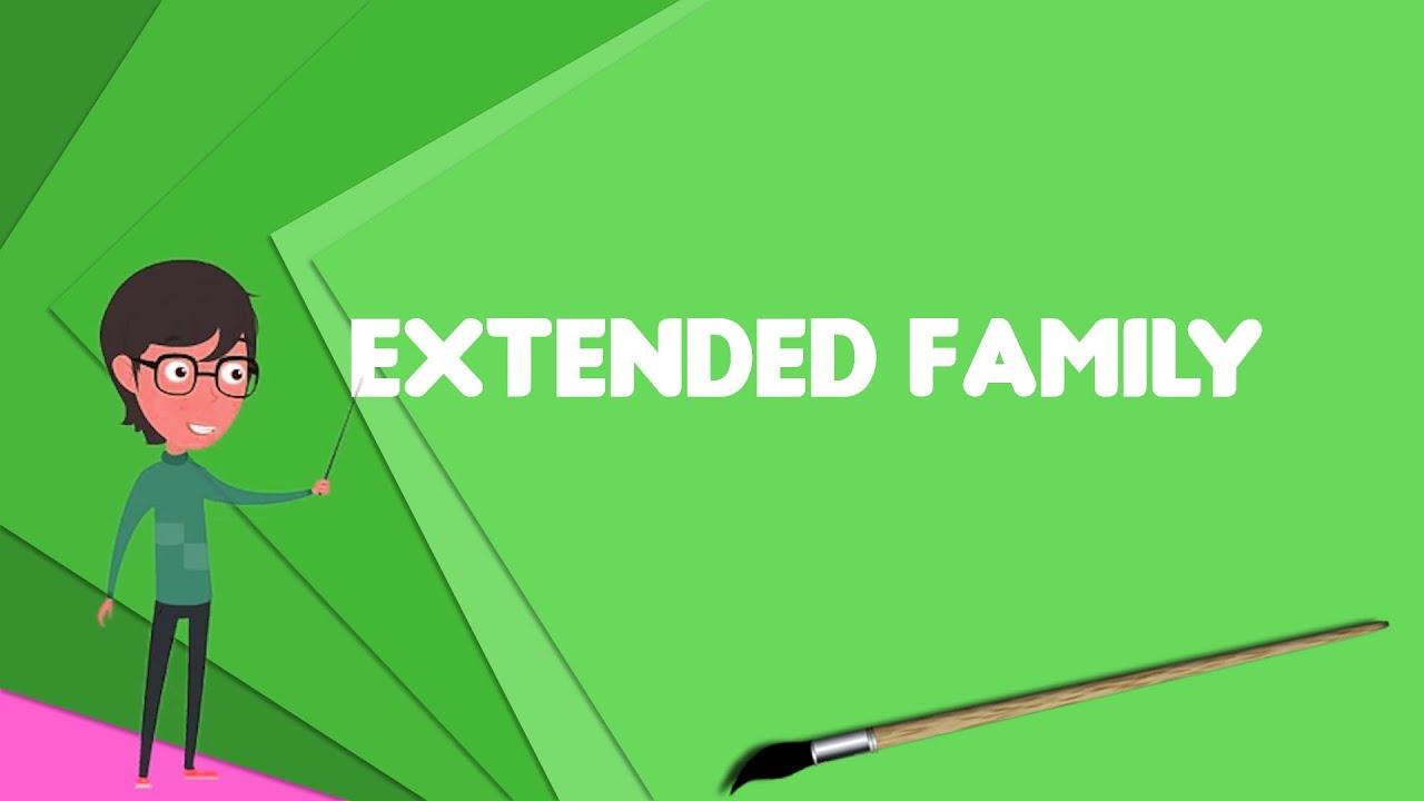 What Is Extended Family Explain Extended Family Define Extended Family Meaning Of Extended Family Youtube