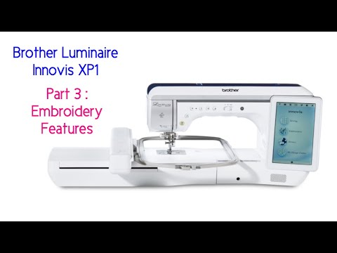 The New Brother Luminaire Innovis XP1 Embroidery Features - Camera &  Scanning Capability