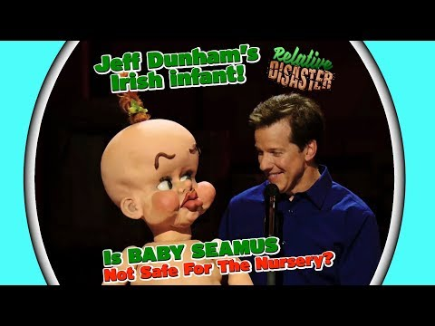 Jeff's Irish int! Is BABY SEAMUS Not Safe For The Nursery?  RELATIVE DISASTER  JEFF DUNHAM
