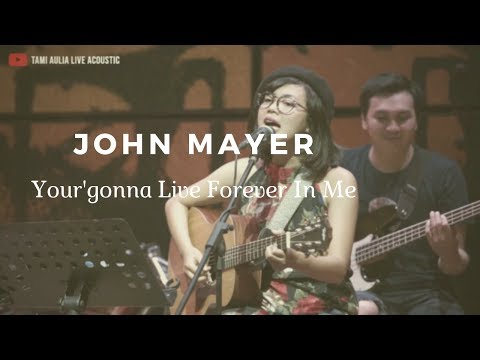 YOU'RE GONNA LIVE FOREVER IN ME - JOHN MAYER ( TAMI AULIA COVER )