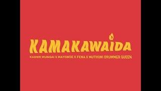 KAMA KAWAIDA Kagwe Mungai X Mayonde X Fena Gitu X Muthoni Drummer Queen