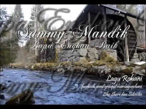 Bapa Engkau Baik - Sammy Mandik