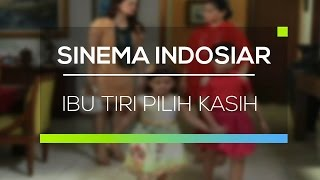 Video Sinema Indosiar - Ibu Tiri Pilih Kasih download MP3, 3GP, MP4, WEBM, AVI, FLV Juli 2018