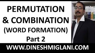 Permutation and Combination (Word Formation) Part 2 by Dinesh Miglani