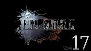 Cry Streams: Final Fantasy XV [Session 17]
